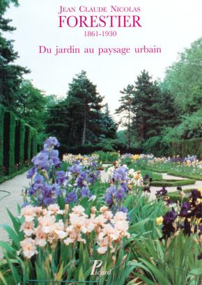Jean Claude Nicolas Forestier 1861-1930 du jardin au paysage urbain