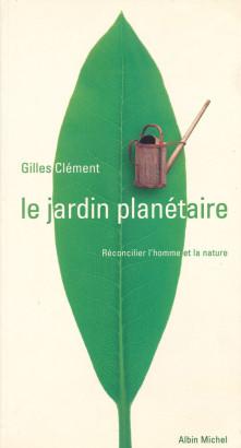 Le jardin planétaire Réconcilier l'homme et la nature