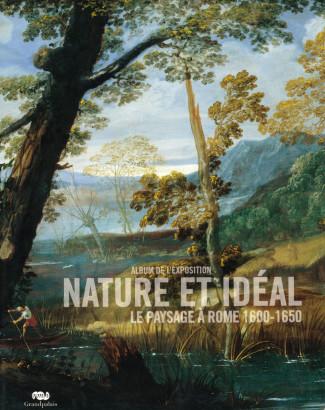 Nature et idéal Le paysage à Rome 1600-1650