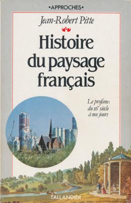 Histoire du paysage francais, le profane, du 16e siècle à nos jours