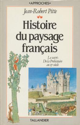 Histoire du paysage francais le sacré, de la préhistoire au 15e siècle