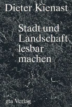 Dieter Kienast, Stadt und Landschaft lesbar machen